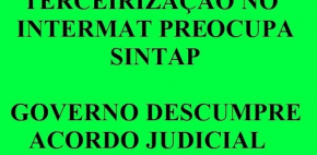 Terceirização no Intermat preocupa Sintap; Governo descumpre acordo judicial